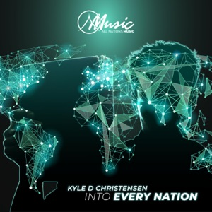 All Nations Music & Kyle D Christensen - Into Every Nation