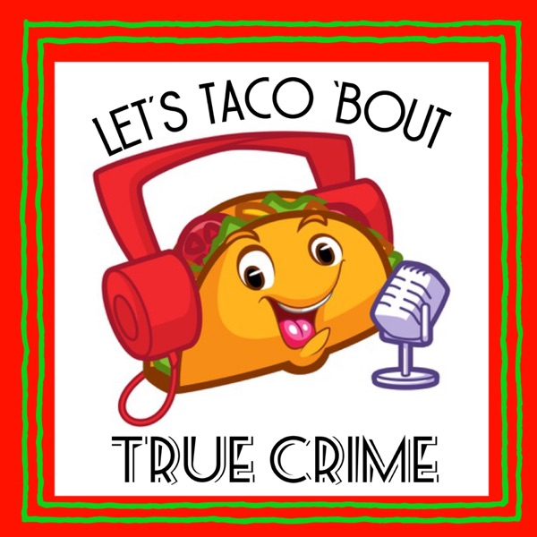 Let's Taco 'Bout True Crime