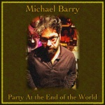 Michael Barry - Party at the End of the World