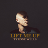 Lift Me Up - Tyrone Wells