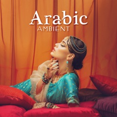 Arabic Ambient: Exotic Chill Music, Oriental Paradise, Belly Dance Music