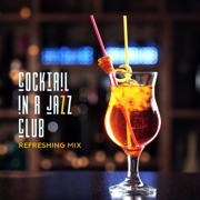 Cocktail in a Jazz Club – Refreshing Mix - Instrumental Jazz Music Ambient & Amazing Chill Out Jazz Paradise