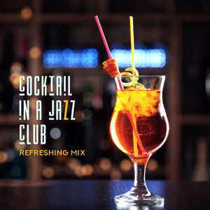Instrumental Jazz Music Ambient & Amazing Chill Out Jazz Paradise - Cocktail in a Jazz Club – Refreshing Mix