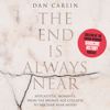 Dan Carlin - The End is Always Near  artwork