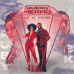 Ruby, BK & Papatinho - Quero Mermo