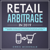 Retail Arbitrage in 2019: The Real Blueprint for Selling Your Products Effectively with Amazon FBA, E-Commerce, Ebay, Dropshipping and Other Ideas to Generate Passive Income and Make Money Online (Unabridged) - Chris McDonald