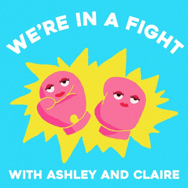 We're In A Fight with Claire and Ashley