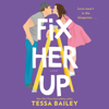 Tessa Bailey - Fix Her Up  artwork
