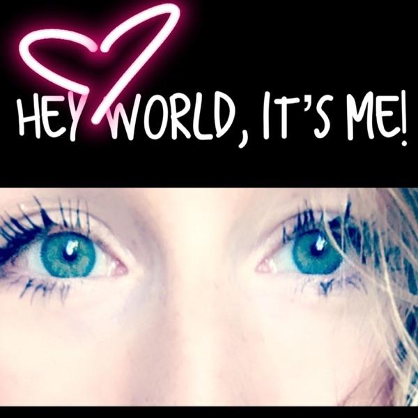 Hey World, it's Me!