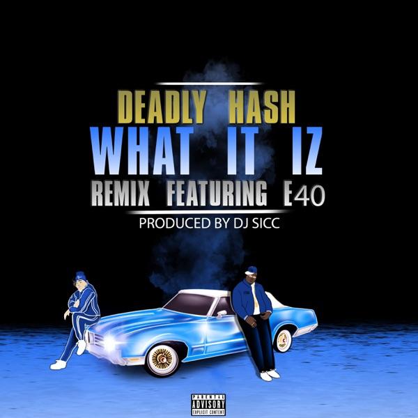 What It Iz. (Deadly Remix) [feat. E-40] - Single