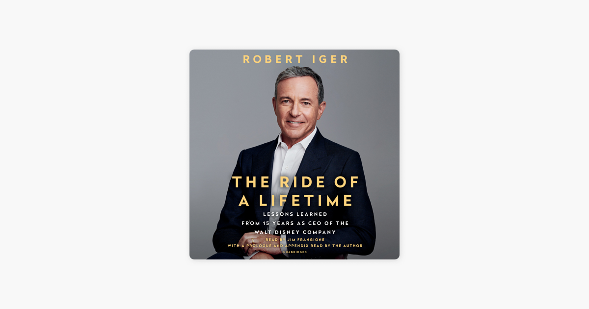 The Ride of a Lifetime: Lessons Learned from 15 Years as CEO of the Walt Disney Company (Unabridged) - Robert Iger