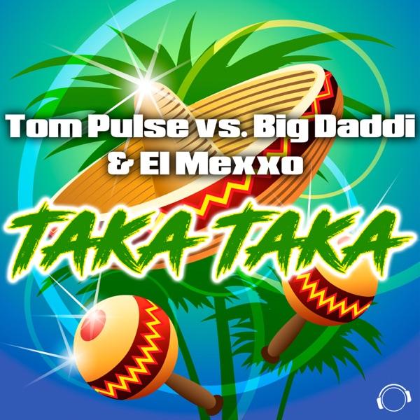 Taka Taka (Tom Pulse vs. Big Daddi & El Mexxo) - EP