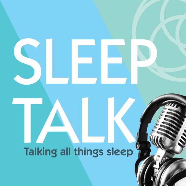 Sleep Talk - Talking all things sleep – Podcast – Podtail