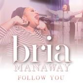 Bria Manaway - Follow You