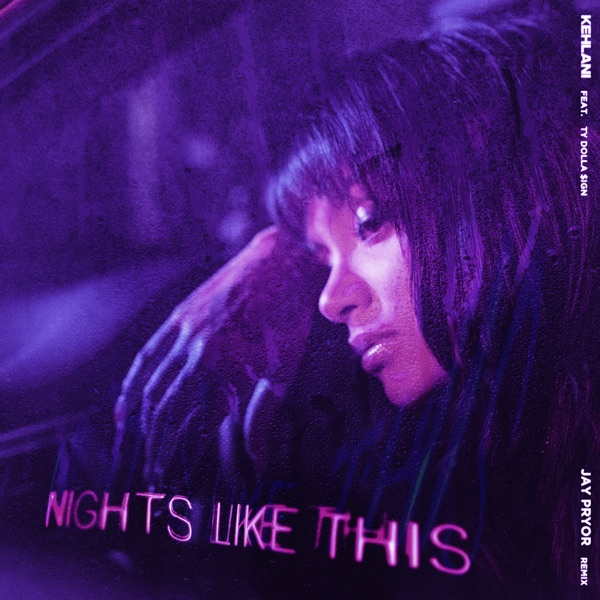 Kehlani - Nights Like This (feat. Ty Dolla $ign) [Jay Pryor Remix]