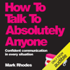 Mark Rhodes - How to Talk to Absolutely Anyone: Confident Communication in Every Situation (Unabridged) artwork