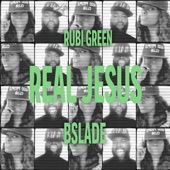 Rubi Green - Real Jesus (feat. B.Slade)