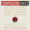 Stephen Trzeciak & Anthony Mazzarelli - Compassionomics: The Revolutionary Scientific Evidence That Caring Makes a Difference (Unabridged)  artwork
