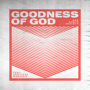 one sonic society & Essential Worship - Goodness of God feat. Vertical Worship