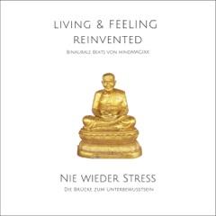Nie wieder Stress - Die Stress-Reduktions-Frequenz: Binaurale Beats von mindMAGIXX - Living & Feeling Re-Invented