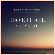 Have It All (feat. Sarai) - Fresh Start Worship - Fresh Start Worship
