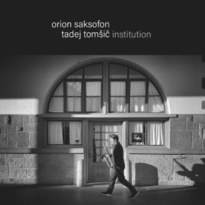 Tadej Tomšič Institution - Orion, Saksofon