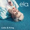 Liebe & Krieg - ela.