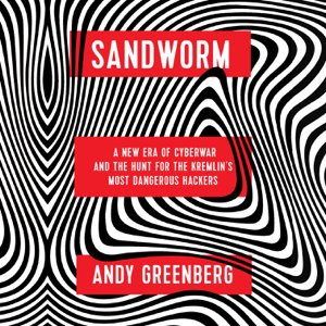 Sandworm: A New Era of Cyberwar and the Hunt for the Kremlin's Most Dangerous Hackers (Unabridged)