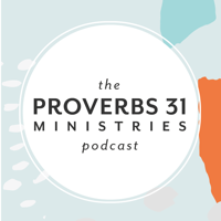 The Proverbs 31 Ministries Podcast podcast