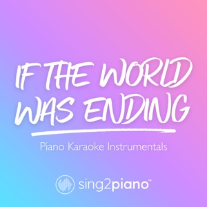 Sing2Piano - If the World Was Ending (Originally Performed by Jp Saxe & Julia Michaels)