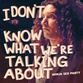 I Don't Know What We're Talking About - Ninja Sex Party