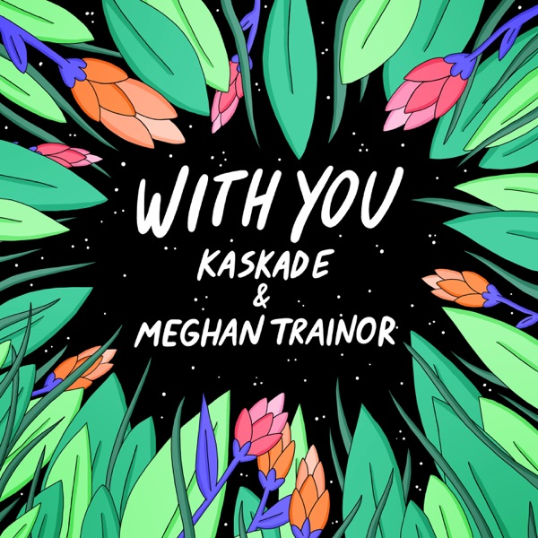 With You - Kaskade & Meghan Trainor song image