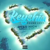 Quad High - Keyshia/Found Love (feat. Seemac & A-Dough)