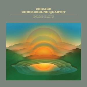 Chicago Underground Quartet - Good Days