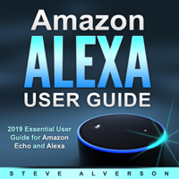Steve Alverson - Amazon Alexa User Guide: 2019 Essential User Guide for Amazon Echo and Alexa (Unabridged) artwork