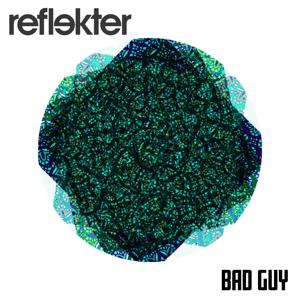 REFLEKTER - Bad Guy