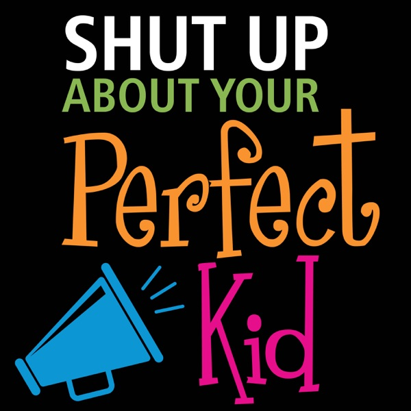 Shut Up About Your Perfect Kid: The Imperfection Connection