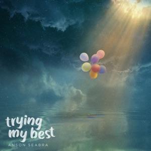 ANSON SEABRA - Trying My Best Chords and Lyrics