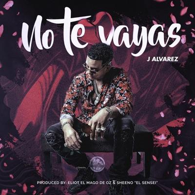 No Te Vayas - Single - J Alvarez