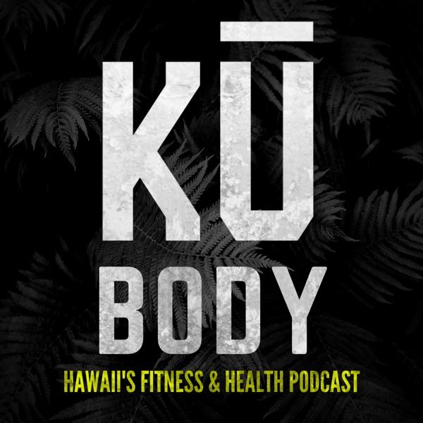 Ku Body Podcast: Hawaii's Health and Fitness