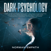 Norman Empath - Dark Psychology: Learn the Art of Reading People and Influence Anyone, Deception, Mind Control, Covert Emotional Manipulation, Persuasion, Hypnosis and Other Secret Psychological Techniques (How to Analyze People, Book 1) (Unabridged)  artwork