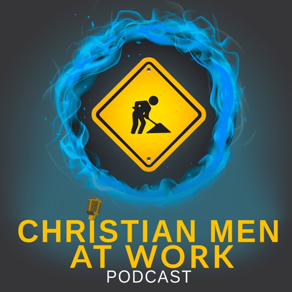 Christian Men at Work Podcast