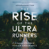 Adharanand Finn - The Rise of the Ultra Runners  artwork