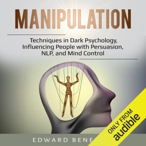 Manipulation: Techniques in Dark Psychology, Influencing People with Persuasion, NLP, and Mind Control (Unabridged) - Edward Benedict audiobook, mp3