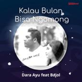 Kalau Bulan Bisa Ngomong Feat. Bajol Ndanu Dara Ayu