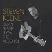 Steven Keene - Don't Blame It on the Alcohol