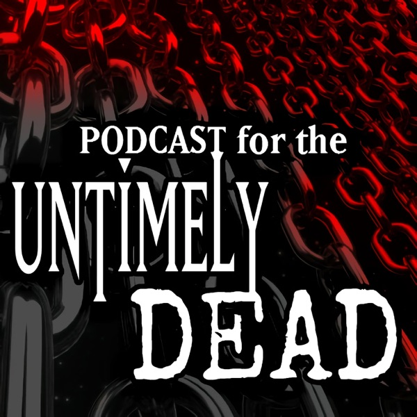 The Podcast for the Untimely Dead