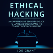 Ethical Hacking: A Comprehensive Beginners Guide to Learn and Understand the Concept of Ethical Hacking (Unabridged)