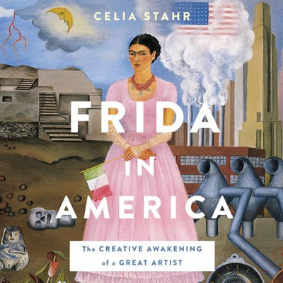 Frida in America: The Creative Awakening of a Great Artist (Unabridged)