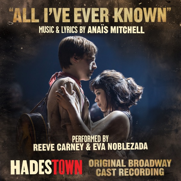 All I've Ever Known (Radio Edit) [Music from Hadestown Original Broadway Cast Recording] - Single